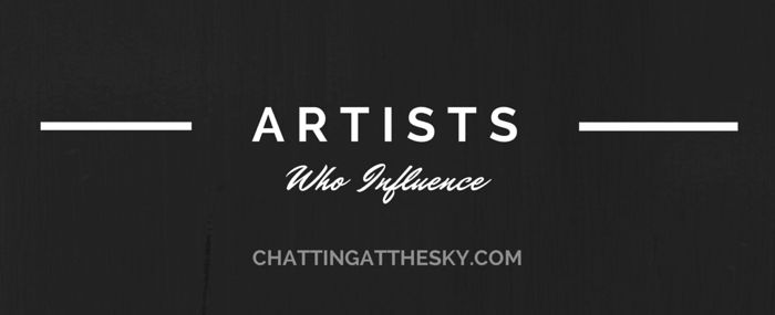 31 Artists who Influence - a series at Chatting at th eSky