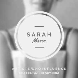 Sarah Masen - Artists Who Influence