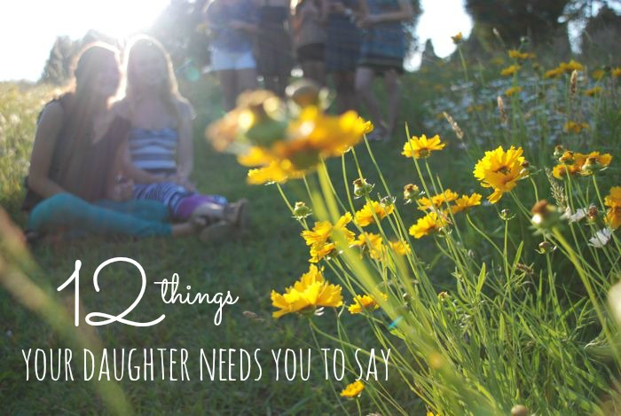 12 Things Your Daughter Needs You to Say