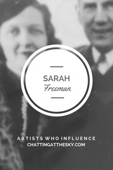 Sarah Freeman - Artists Who Influence