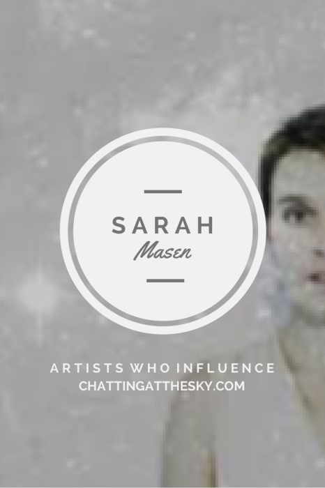 Sarah Masen - Artists Who Influence