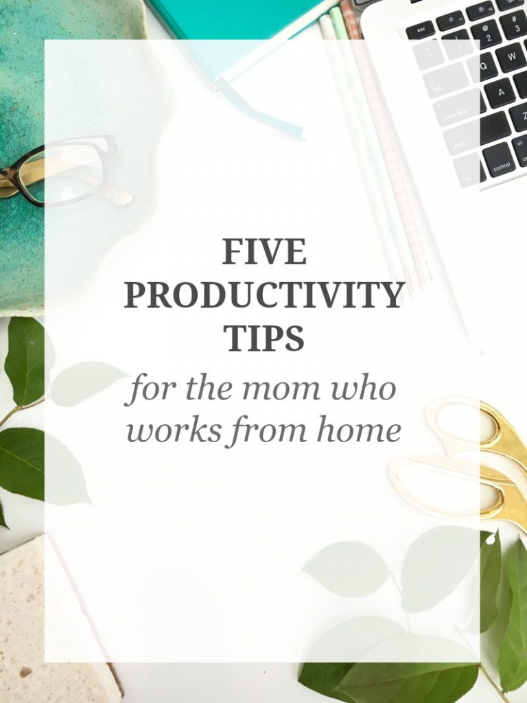 Five Productivity Tips for Moms