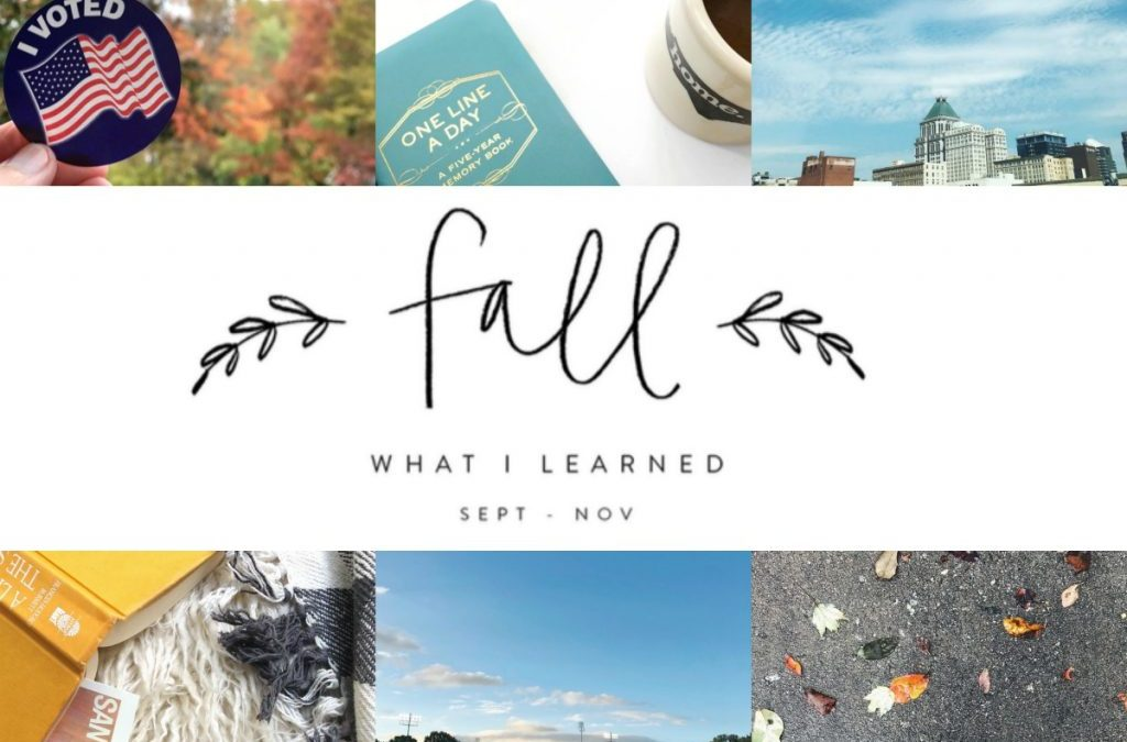 8 Things I Learned This Fall :: 2018 Edition